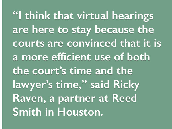Virtual hearings are here to stay because the courts are convinced it is a more efficient use of the court's and lawyer's time.